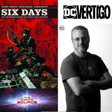 Six Days: The Incredible Story of D-Days Lost Chapter – Spotlight with Robert Venditti: The Comic Source Podcast Episode #842