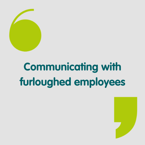 communicating with furloughed employees: why, who, how, where and what