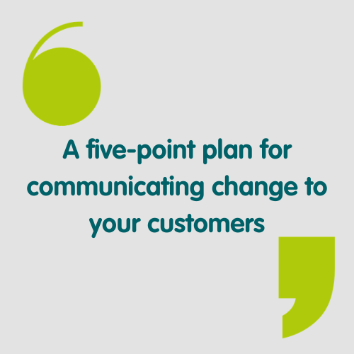 A five-point plan for communicating change to your customers