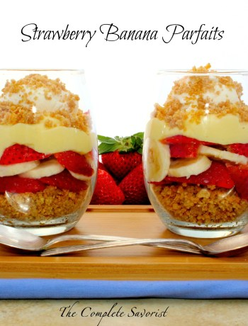 Strawberry Banana Parfaits - Creamy vanilla pudding layered between fresh strawberries and bananas with a graham crackers crumble bottom ~ The Complete Savorist