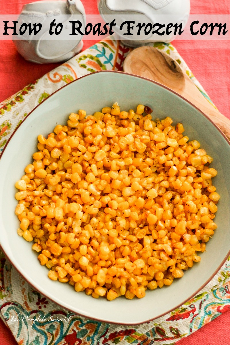How to Roast Frozen Corn ~ Take that available any season frozen corn and roast it golden and sweet just like you would to that season fresh ear ~ The Complete Savorist
