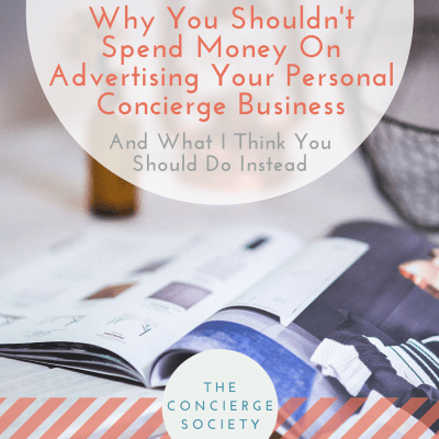 Concierge Society - Why you shouldn't spend money on advertising your personal concierge business