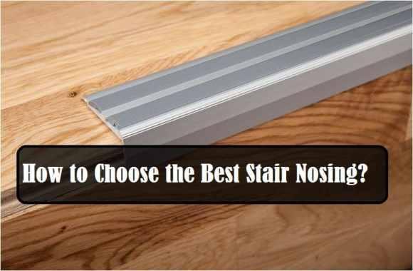 HOW TO CHOOSE BEST STAIR NOSING