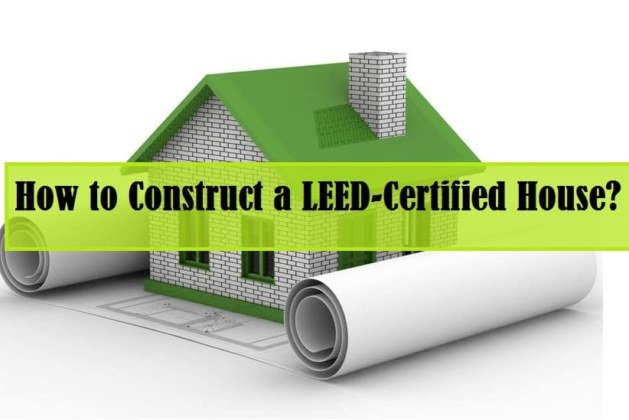 How to Construct a LEED-Certified House?