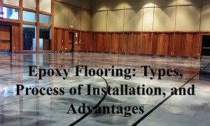 Epoxy Flooring: Types, Process of Installation, and Advantages