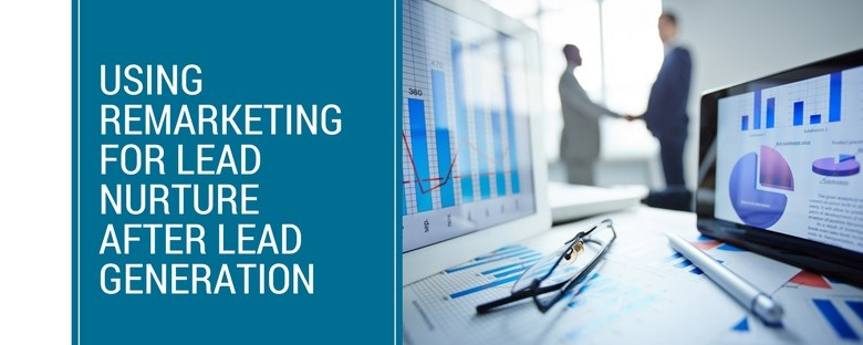 Using Remarketing for Lead Nurture After Successful Lead Generation