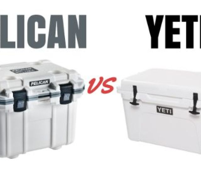 Pelican Coolers Vs Yeti Which Cooler Is The Better Buy