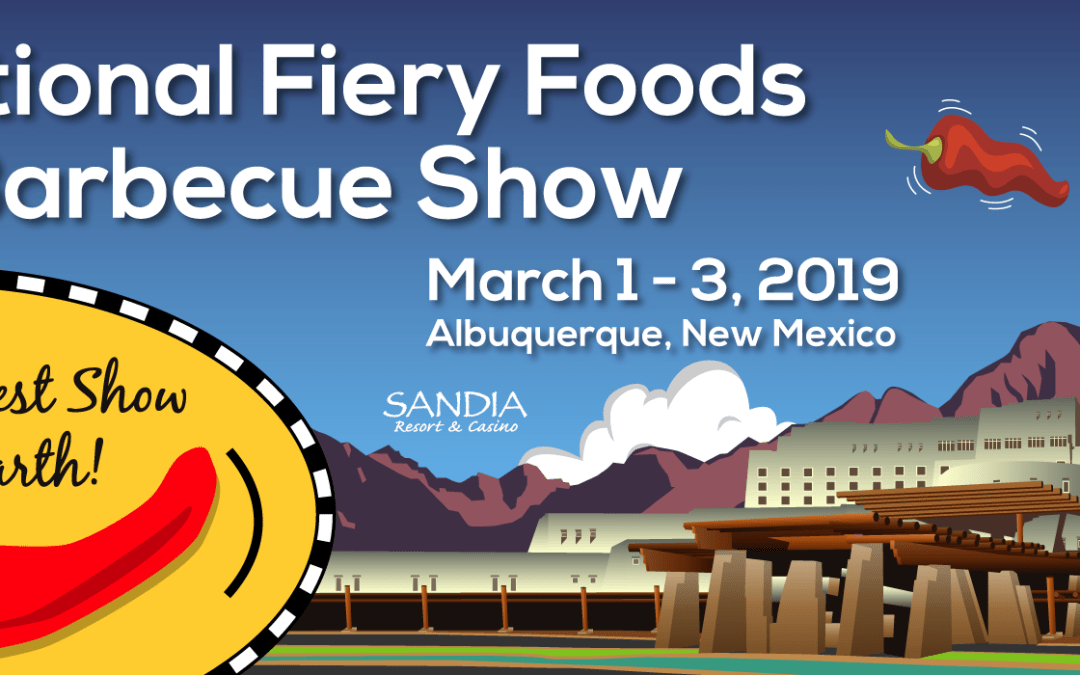 National Fiery Foods and Barbecue Show – Sandia Resort – March 1 – 3 2019