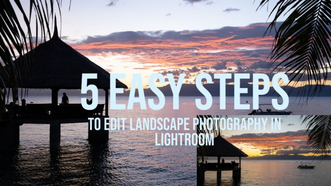 5 easy steps to edit landscape photos in lightroom