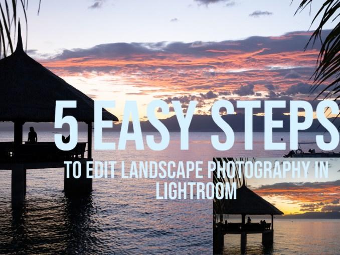 5 easy steps to edit landscape photos in lightroom