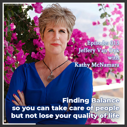 Episode 013: Finding Balance So You Can Take Care of People But Not Lose Your Quality of Life