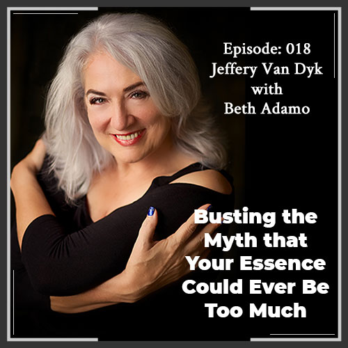 Episode 018: Busting the Myth that Your Essence Could Ever Be Too Much