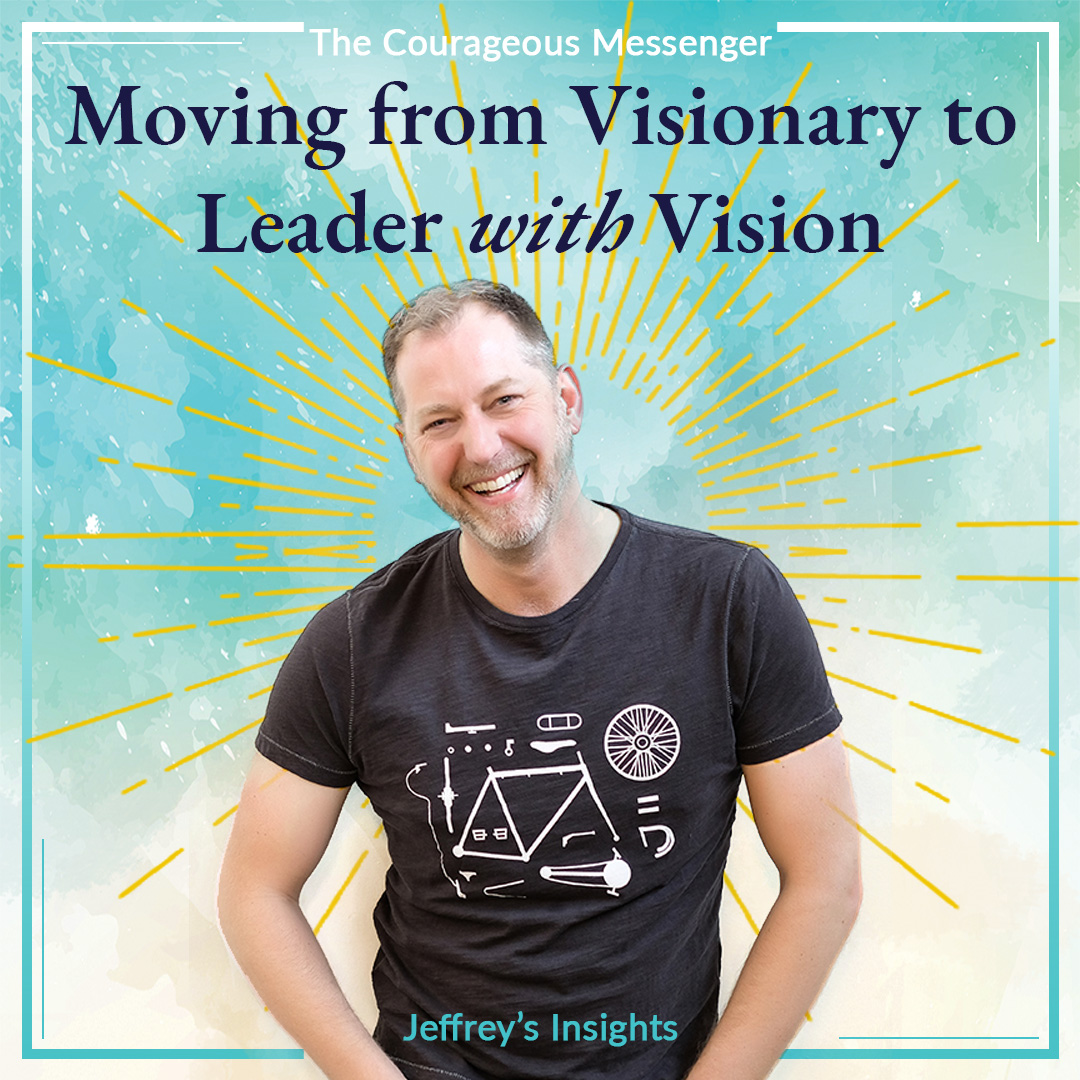 Moving from Visionary to Leader with Vision