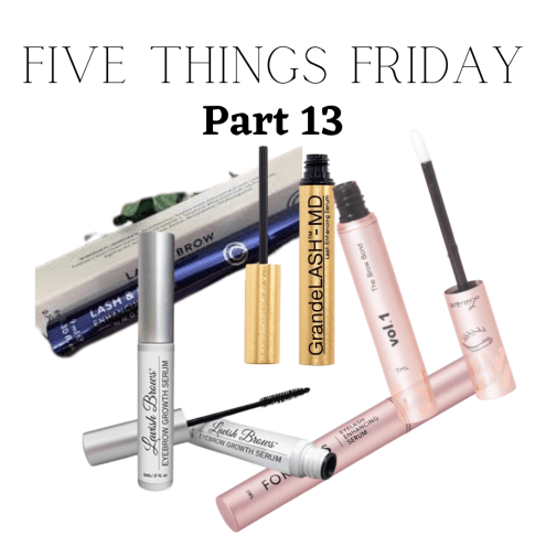 5 different lash serums five things friday part 13!