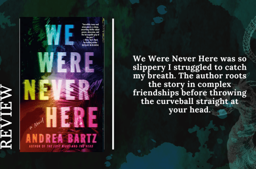 Add a subheading - Review: We Were Never Here by Andrea Bartz