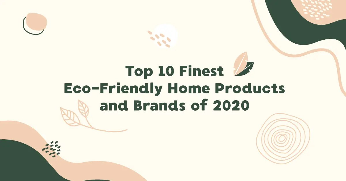 Top 10 Finest Eco-Friendly Home Products and Brands of 2020