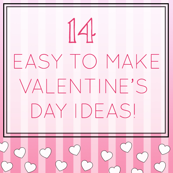 14 Easy To Make Valentines Gift Ideas The Craftables