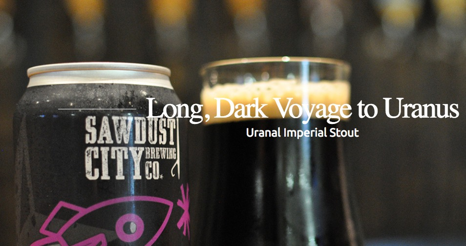 Review: Long, Dark Voyage to Uranus by Sawdust City Brewing Co.