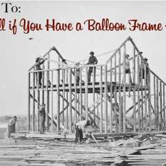 Balloon Framing Diagram Nordyne Wiring Electric Furnace How To Tell If You Have A Frame House The Craftsman Blog What Is