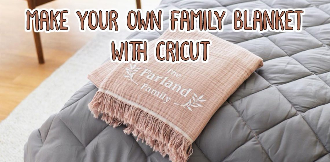 Family Blanket with Cricut