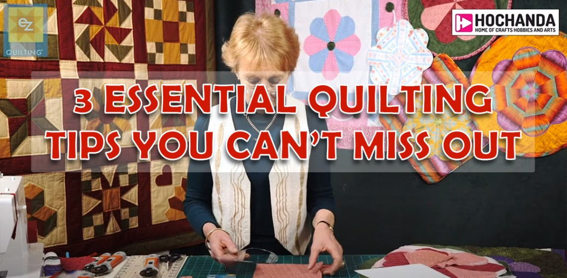 3 Essential Quilting Tips You Can't Miss Out