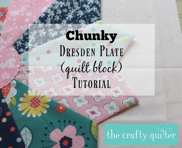 Chunky Dresden Plate Quilt Block Tutorial @ The Crafty Quilter
