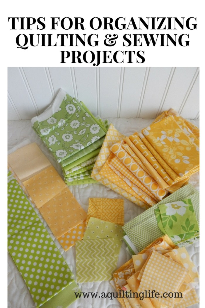 Tips for Organizing Quilting & Sewing Projects @ A Quilting Life