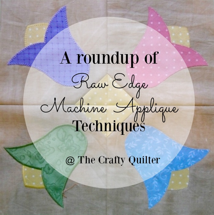 A Roundup of Raw Edge Machine Applique Techniques @ The Crafty Quilter