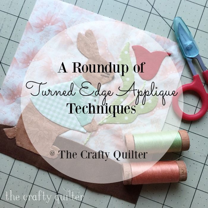 Roundup of Turned Edge Applique Techniques by Julie Cefalu @ The Crafty Quilter