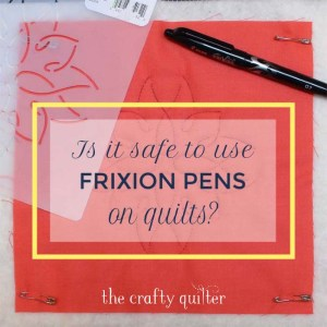 Frixion Pens are very popular for quilters, but are they safe to use on your quilts? Find out all of the answers at The Crafty Quilter.