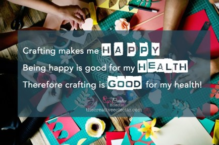 Crafting makes me Happy. being Happy is good for my health. Therefore crafting is good for my health! Find out other reasons why creating is good for your health. #crafttherapy #benefitsofcraft #craft #papercraft #makeprettystuff #handmade #healthychoices