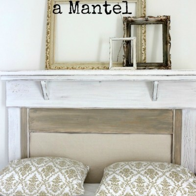 How to Make a Headboard From an Old Mantel