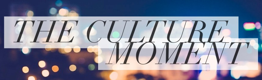 The Culture Moment 8