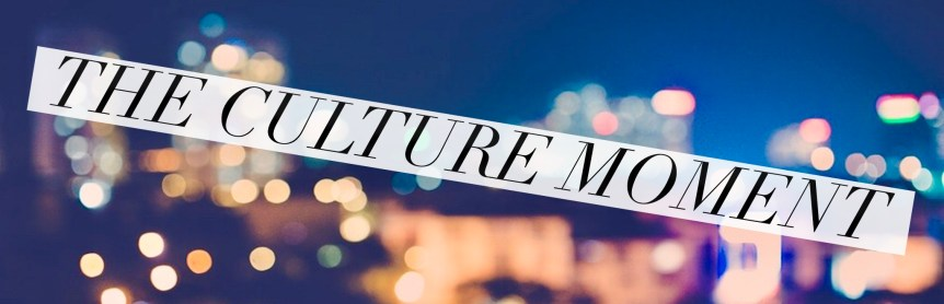 The Culture Moment 10