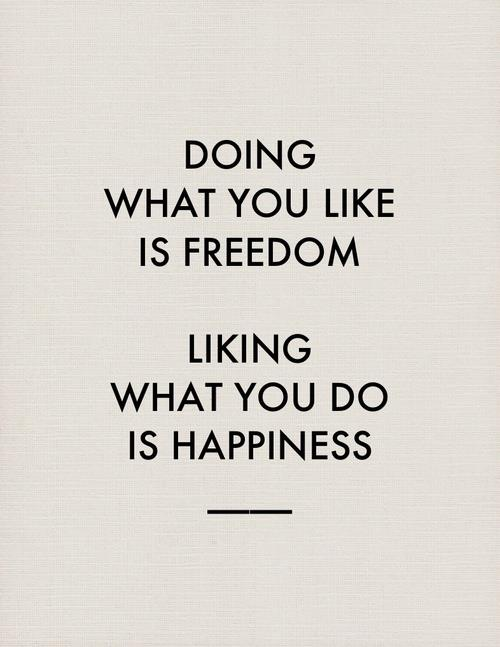Food for Thought: Doing what you like is freedom; liking
