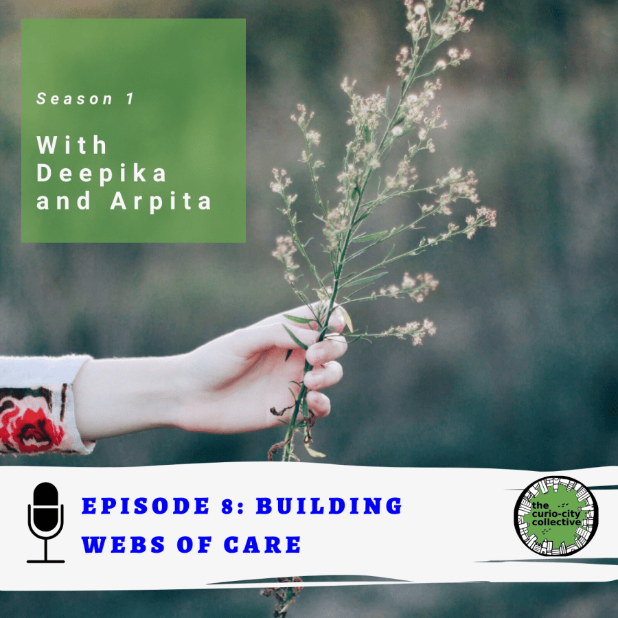 A hand holding a branch with the words: Season 1 with Deepika and Arpita. Episode 8: Building webs of care and the TCC logo
