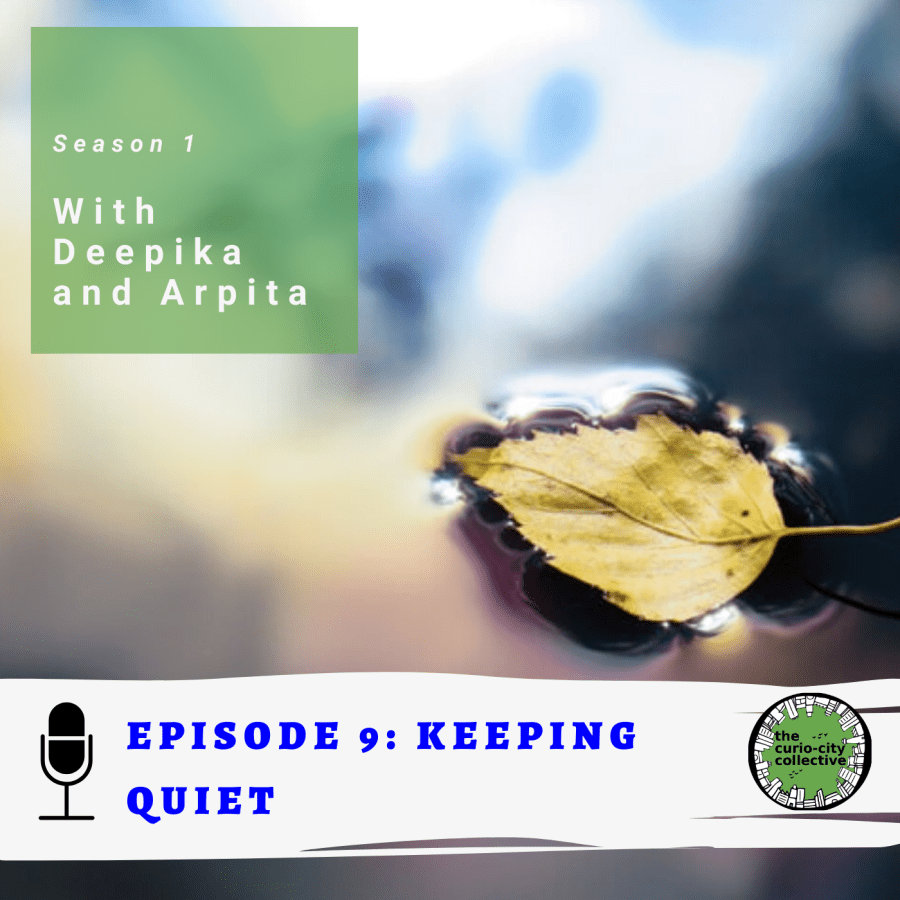 A single leaf floating in water with the words: Season 1 with Deepika and Arpita. Episode 9: Keeping Quiet