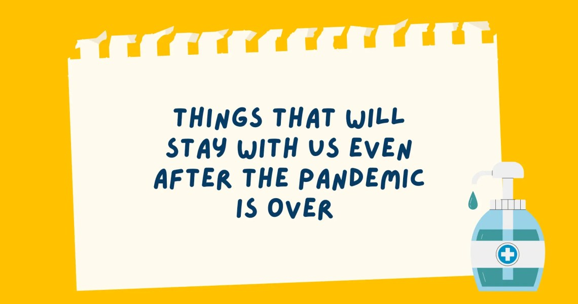 Things that will stay with us even after the Pandemic is Over