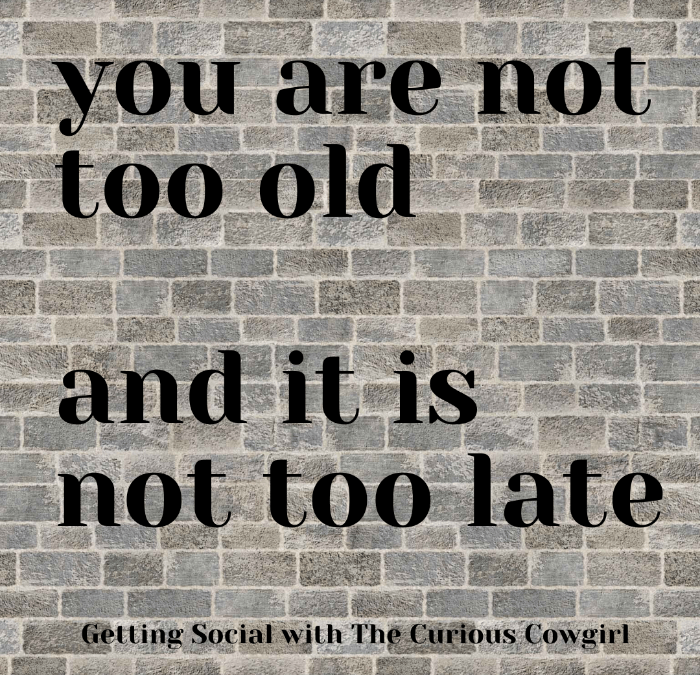 You are NEVER too Old…