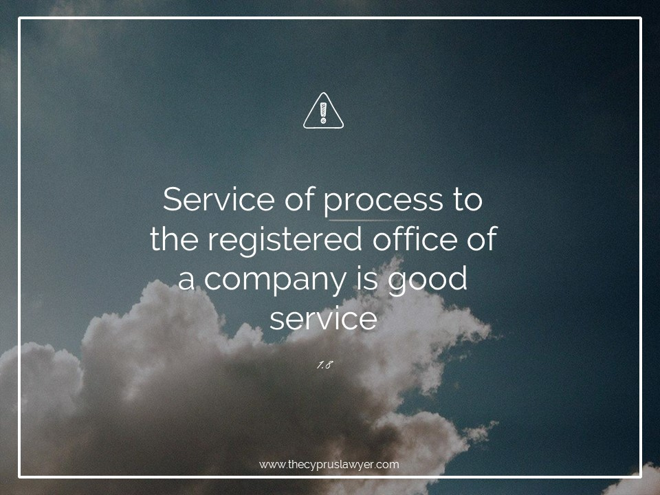 Tip 1.8- Cyprus Companies - Service to the Registered Office of the Company is good service under the laws of Cyprus