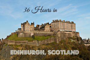 36 Hours in Edinburgh thedailyadventuresofme.com