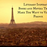 Literary Inspiration: Movies and Books to Inspire Travel to Paris