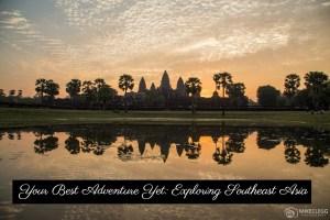 Exploring Southeast Asia: Best Adventure Yet