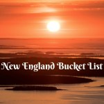 47 Fabulous Things to Put on Your New England Bucket List!
