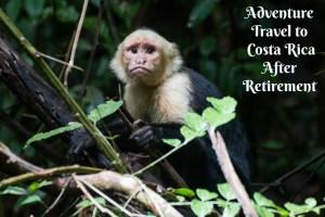 Retirement Adventures in Costa Rica- Your Best Adventure Yet!