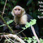 Retirement Adventures in Costa Rica- Your Best Adventure Yet!