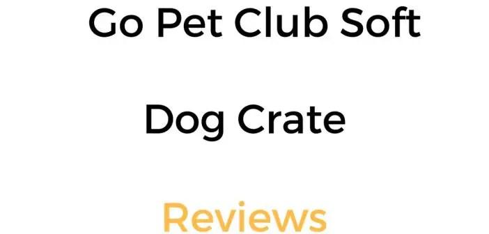 Go Pet Club Soft Dog Crate Reviews