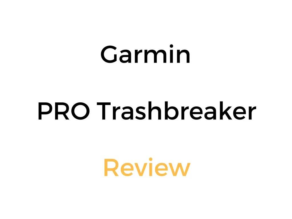 Garmin PRO Trashbreaker Review & Buyer's Guide: Is It