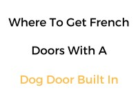 Where To Get French Doors With A Dog Door Built In