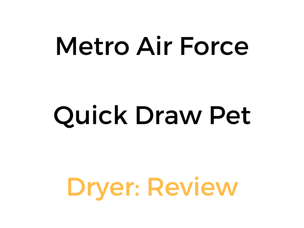 Metro Air Force Quick Draw Pet Dryer: Review & Buyer's Guide